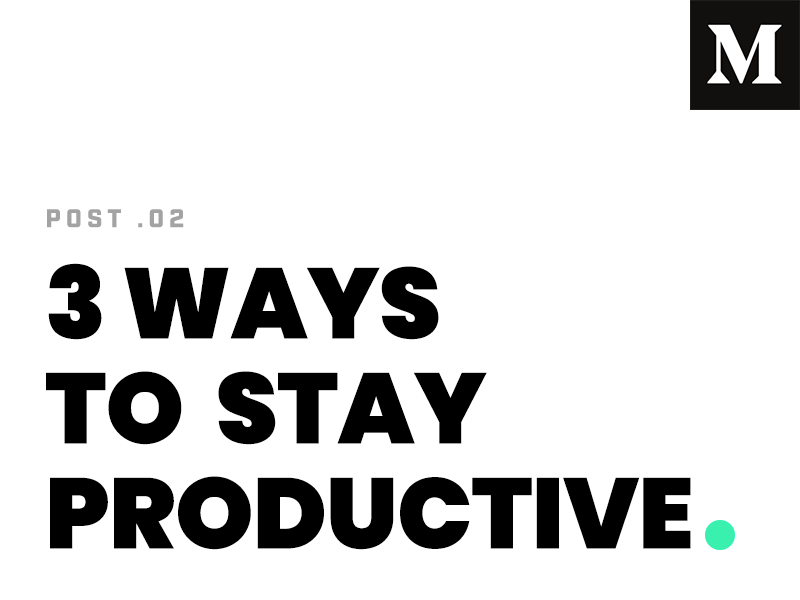 3 Ways To Stay Productive - Medium work design productivity medium article
