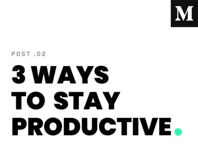 3 Ways To Stay Productive - Medium