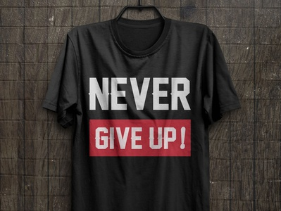 Never give up t shirt design t shirt design vector illustration print never give up typography t shirt design typography t shirt design idea free t shirt t shirt art t shirt design t shirt