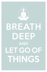Keep calm and carry on breath deep and let go of things