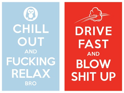 Keep calm and carry on chill out and fucking relax bro