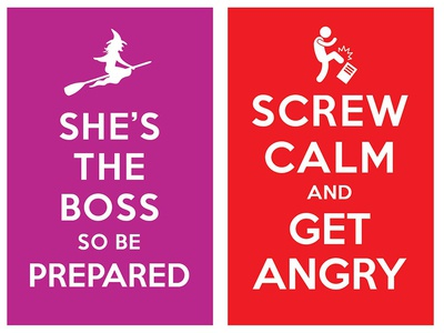 she is the boss so be prepared / screw calm and get angry