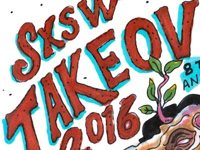 SXSW Takeover music texas austin sxsw bugs87 good type markers hand lettering illos illustration poster