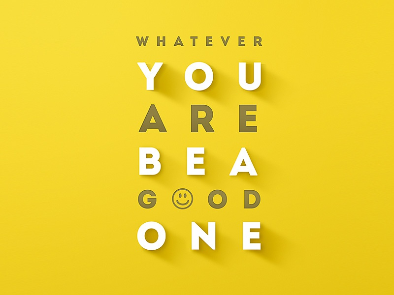 whatever you are be a good one by so nice design on dribbble