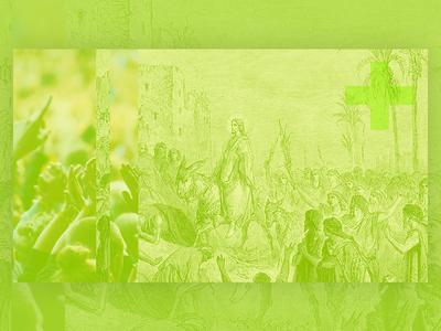 DG Holy Week — Palm Sunday