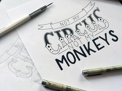 Not my circus, not my monkeys illustration type custom type lettering typography handlettering