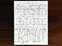 If you are the smartest person in the room