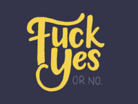 Fuck Yes, or No.