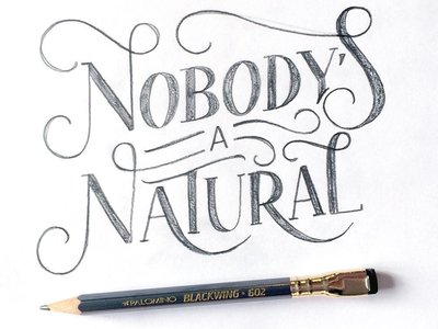 Nobody's A Natural illustration type custom type lettering sketch handlettering