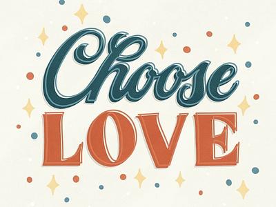 Choose Love vintage design custom lettering hand lettering handlettering custom type type illustration typography lettering