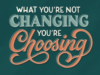 What You're Not Changing, You're Choosing custom illustration design custom lettering hand lettering handlettering custom type type illustration typography lettering