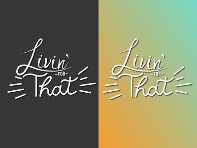 Livin' for That graphicdesign design logo logodesign dailylogo dailylogochallenge