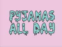 Pyjamas All Day - Hand-drawn type