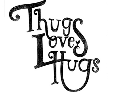 Thugs love Hugs