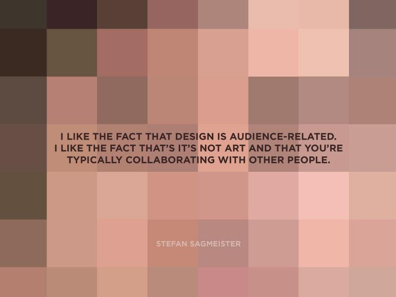 Designer Quote Series - Stefan Sagmeister stefan sagmeister designer quote