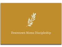 New Life Downtown / Mom's Discipleship