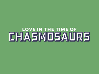 Love in the Time of Chasmosaurs logotype lettering vector chromatic typography