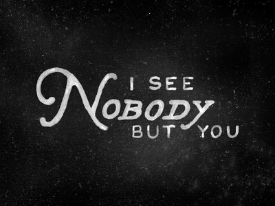 I See Nobody But You