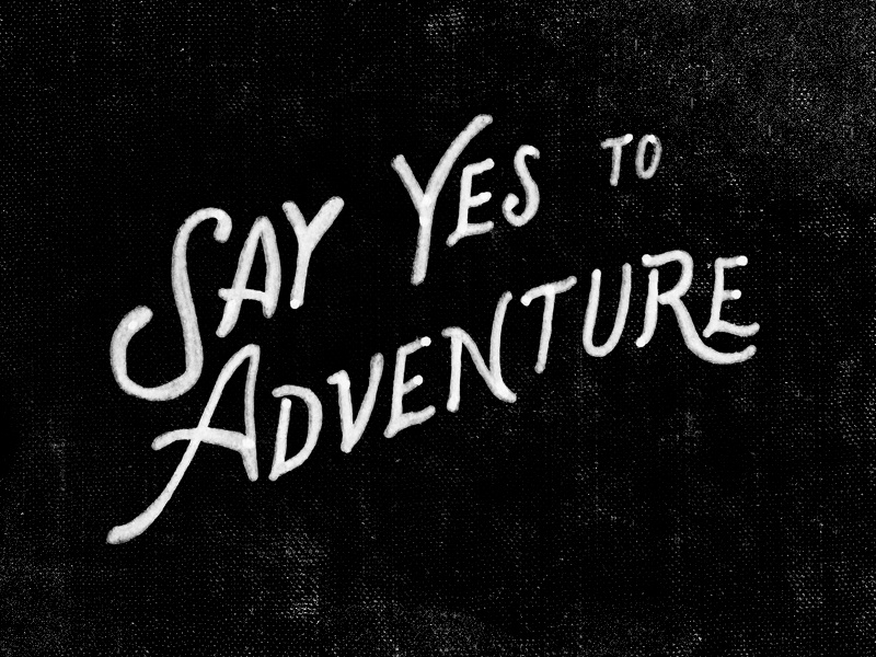 Say Yes To Adventure hand lettering typography type