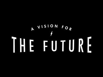 A Vision For The Future campaign futura future typography identity branding logo