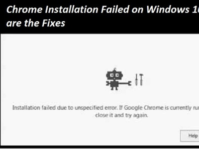 Chrome Installation Failed on Windows 10? Here are the Fixes