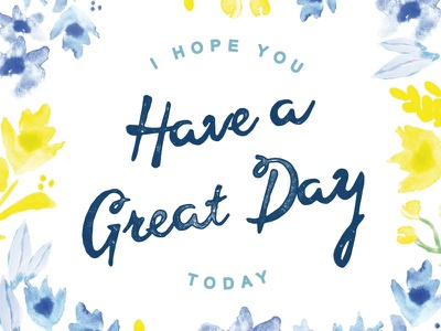 Have A Great Day Dribbble design pattern print cards painting watercolor typography great day good day happy day floreal flower flowers