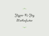 Yippee Kay Yay