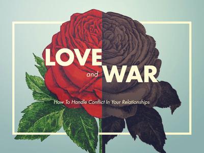 Love and War rose flower conflict bible relationships war love sermon series sermon art