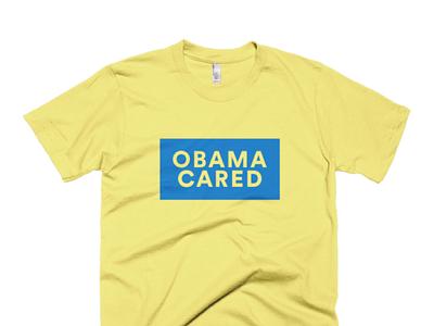 Obama Cared barack design inauguration president obamacare obama shirt