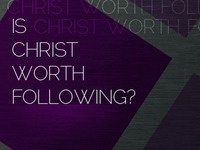 Is Christ Worth Following