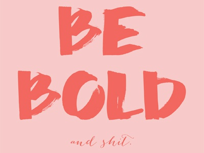 Be Bold And Shit asterism chisel tip poster coral pink bold typography type handlettering