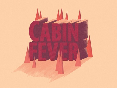 Cabin Fever Title title typography stylized artwork illustration cabin