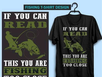 If you can read this you are fishing too close t-shirt design design shopping shirts customshirts tshirtstyle apparel design apparel graphics tshirtslovers streetwear tshirtprinting apparel tshirtstore