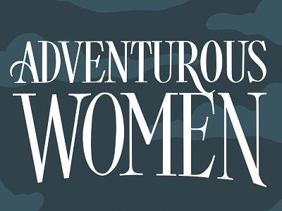 Adventurous Women Title Lettering handlettering illustration book cover lettering serif adventure adventurous history book lettering title lettering book title book cover women