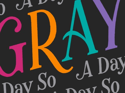 A Day So gray swash children friendly hand lettering lettering typography serif