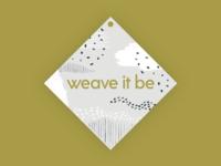 Weave it be