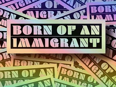 Born of an Immigrant | Holographic Sticker advertising illustration mockup design sticker design blenny vintage retro rainbow holographic foil psd design psd stickermule stationary sticker holographic