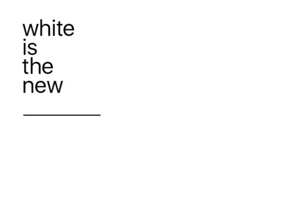 white is the new ________