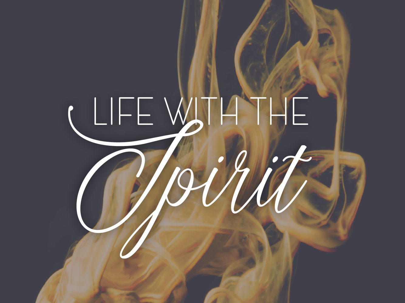 Life with the Spirit sermon series simple typography fire holy spirit sermon series design church