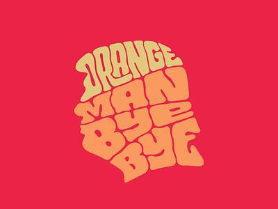 Orange Man Bye Bye tshirtdesigner tshirtdesign tshirt usa president45 orange man donald trump donaldtrump itsjerryokolo jerryokolo lettering procreate clientwork typography hand drawn logo designer handlettering custom lettering logotype