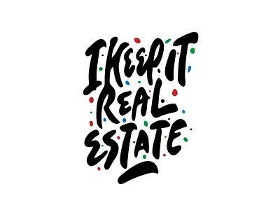 I keep it real estate typography logo tshirt designer tshirt real estate logo designer logotype designer logodesign procreate clientwork handlettering typography logotype hand drawn