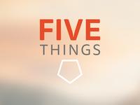 Five Things (again)