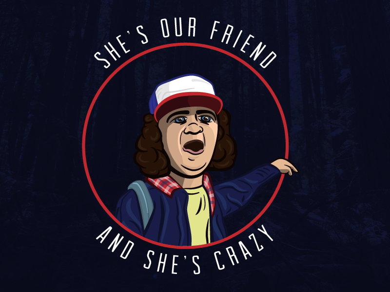 She's Our Friend And She's Crazy! stranger things eleven dustin