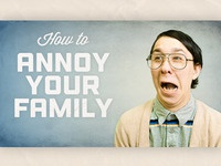 How To Annoy Your Family