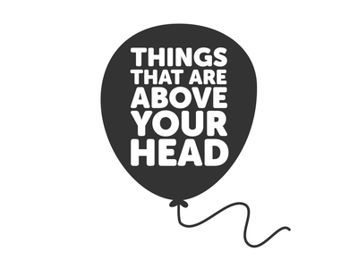 Things That Are Above Your Head balloon