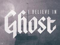 I Believe In Ghost