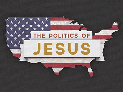 The Politics Of Jesus politics america jesus church