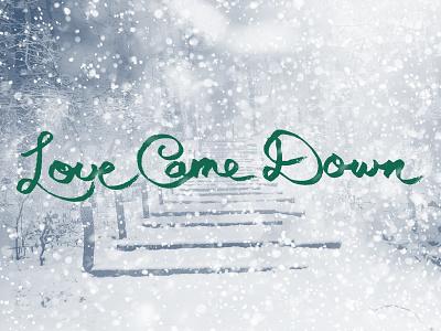 Love Came Down V2 christmas snow love came down