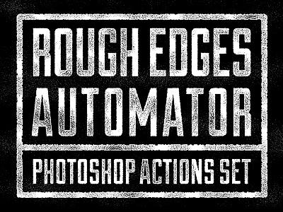 Rough Edges Automator Action Set photoshop action photoshop action distress texture distess action matt borchert chipotle is tasty