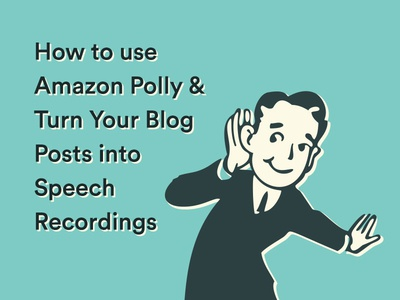 Turn Your Blog Posts into Speech Recordings with Amazon Polly